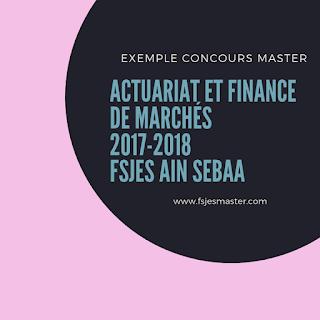 Exemple Concours Master Actuariat et Finance de marchés 2017-2018 - Fsjes Ain Sebaa