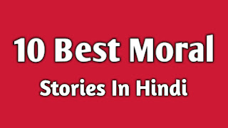 Top 10 Best Moral Stories Of 2021 In Hindi