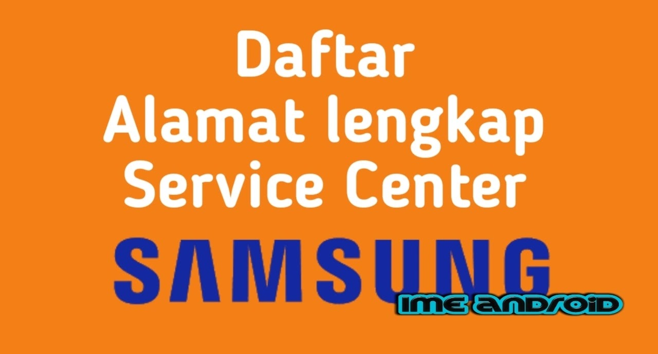 Daftar Alamat Lengkap Service Center Samsung Resmi Ime Android