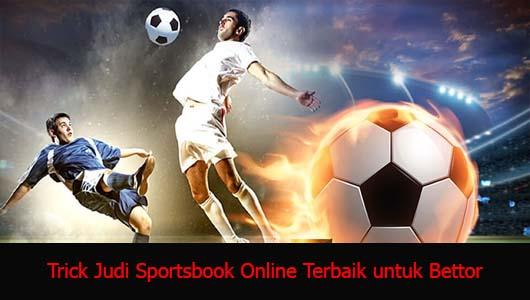 Trick Judi Sportsbook Online Terbaik untuk Bettor
