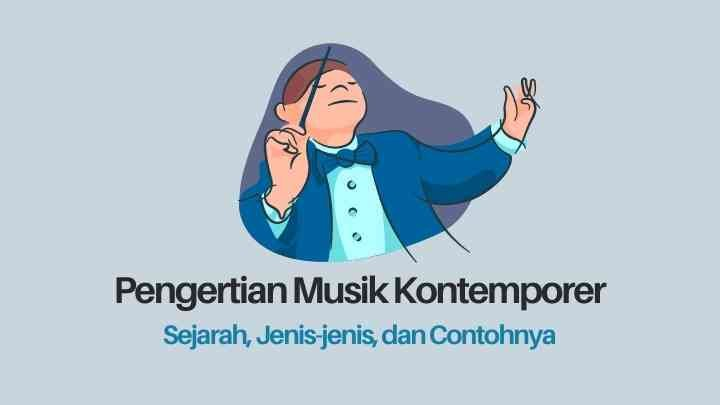 Apa itu musik kontemporer? Apa pengertian musik kontemporer menurut para ahli? bagaimana sejarah musik konpemporer? apa saja contoh musik kontemporer? jenis-jenis musik kontemporer, ciri-ciri musik kontemporer,