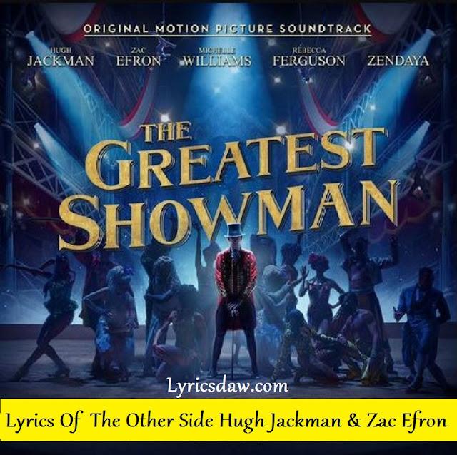 Lyrics Of The Other Side Hugh Jackman & Zac Efron