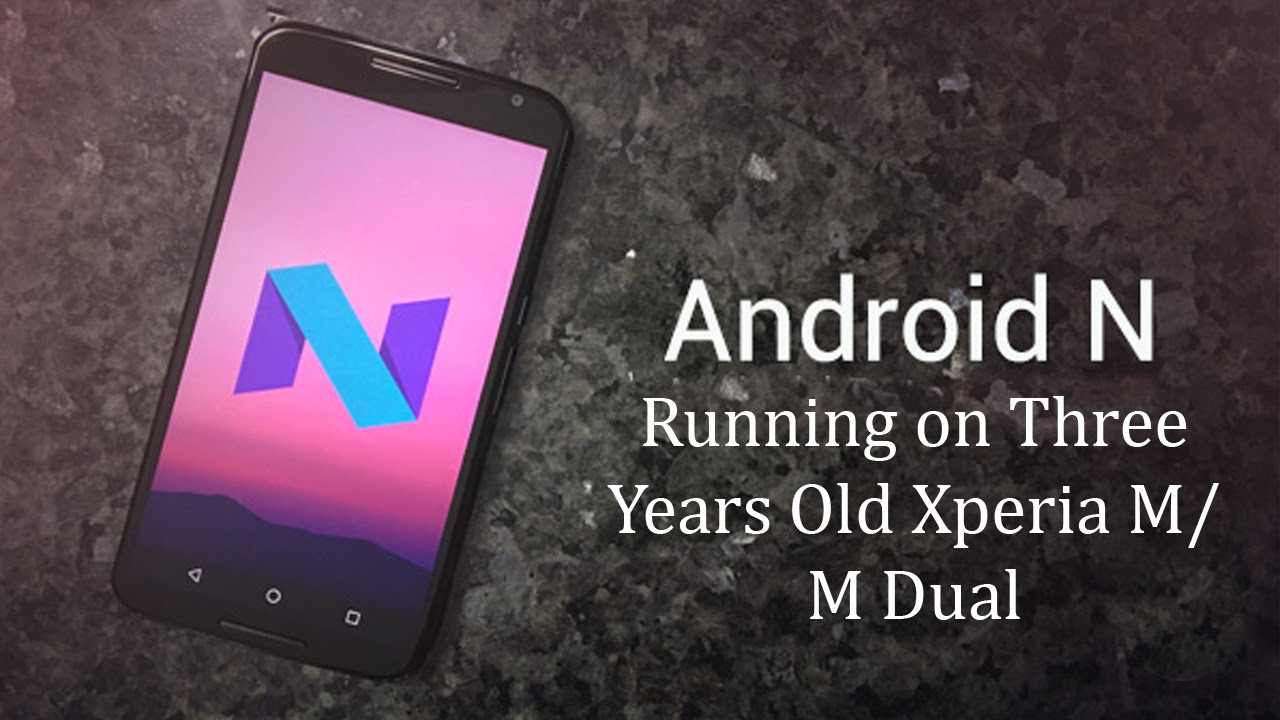 Android 7 1 1 Nougat on your Xperia M Dual C2004/C2005
