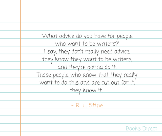 'What advice do you have for people who want to be writers?' I say, they don't really need advice, they know they want to be writers, and they're gonna do it. Those people who know that they really want to do this and are cut out for it, they know it. ~ R. L. Stine