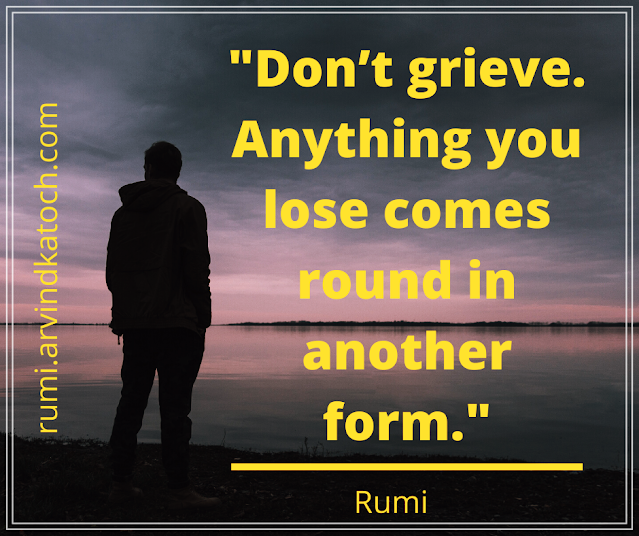 Rumi Quote with Meaning (Anything you lose comes round in another form)