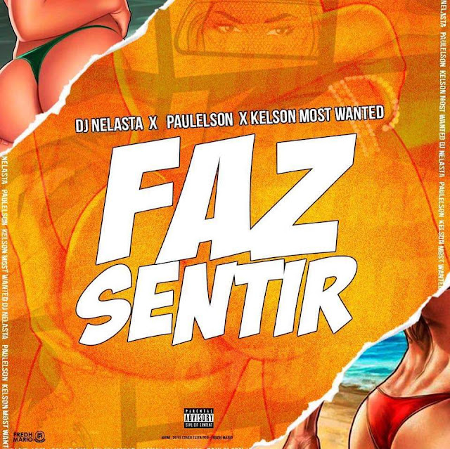 Dj Nelasta - Faz Sentir (Feat. Paulelson & Kelson Most Wanted)