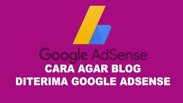 Cara Agar Blog  Diterima Google Adsense