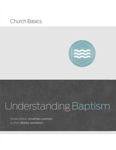 Understanding Baptism (Church Basics) by Bobby Jamieson