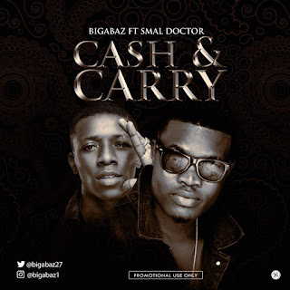 Bigabaz ft Small Doctor - Cash and Carry (Prod. 2TBoiz)