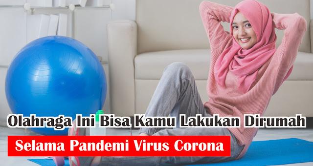 Olahraga Ini Bisa Kamu Lakukan Dirumah Selama Pandemi Virus Corona