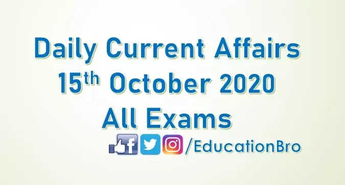 Daily Current Affairs 15th October 2020 For All Government Examinations