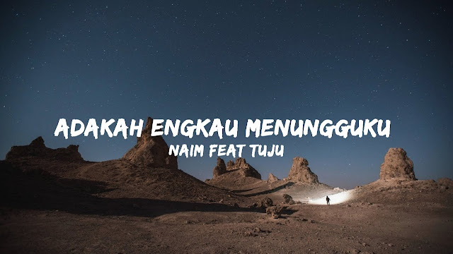 Lirik Lagu Adakah Engkau Menungguku Daniel Naim ft Tuju
