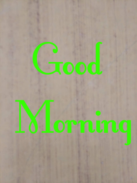 Good Morning Have a Nice Day.