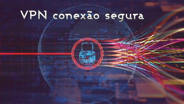 Use VPN- Ligação segura