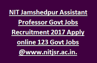 NIT Jamshedpur Assistant Professor Govt Jobs Recruitment 2017 Apply online 123 Govt Jobs @www.nitjsr.ac.in.