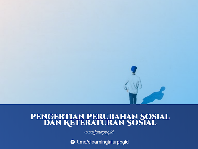 Pengertian Perubahan Sosial dan Keteraturan Sosial