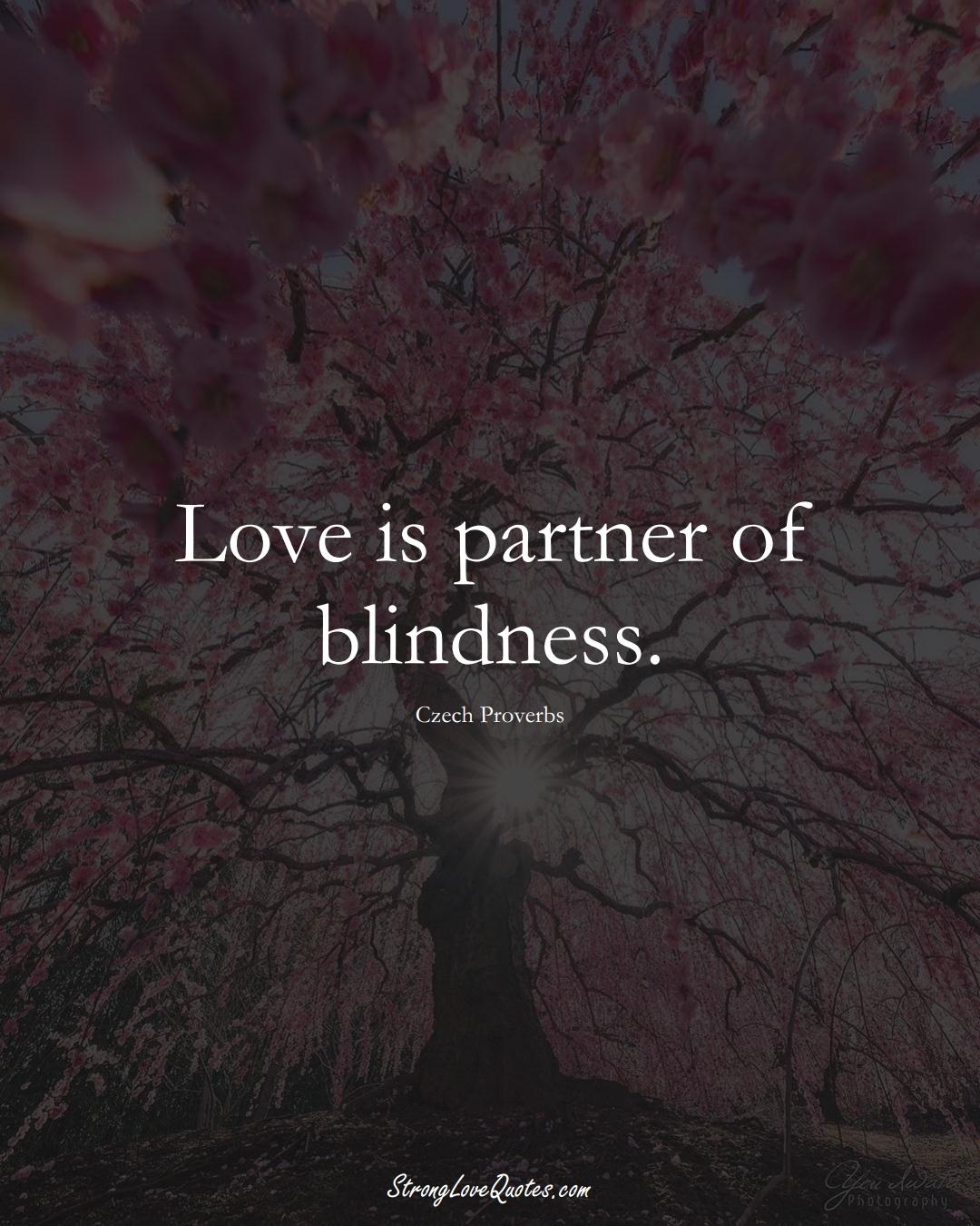 Love is partner of blindness. (Czech Sayings);  #EuropeanSayings