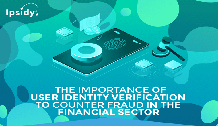 the-importance-of-trusted-user-identity-verification-to-counter-fraud-in-the-financial-sector