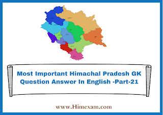 Most Important Himachal Pradesh GK Question Answer In English -Part-21