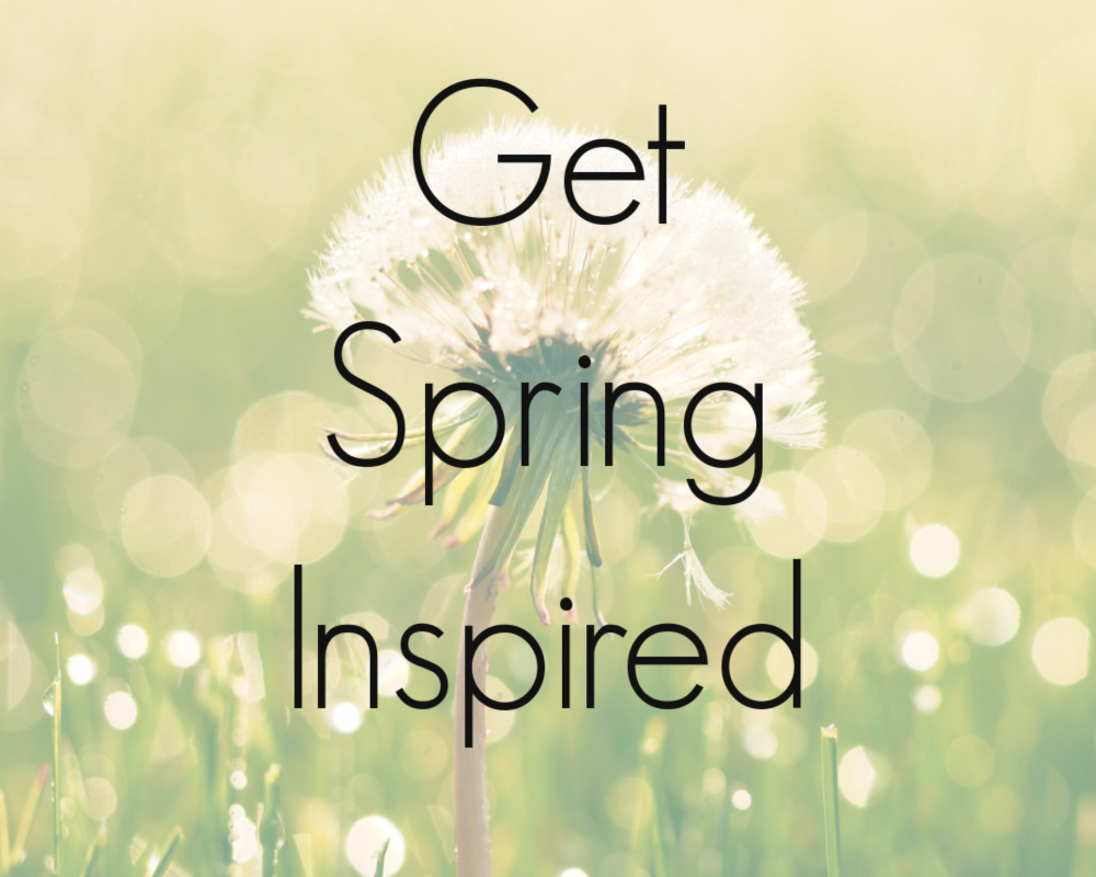 Make The Most Of Spring & Get Inspired