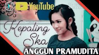 Lirik Lagu Anggun Pramudita - Kepaling Ska