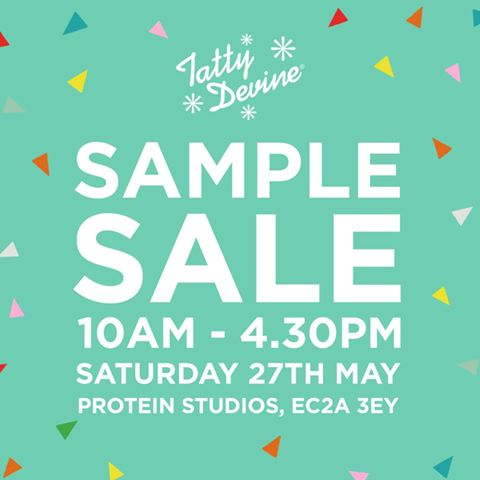 Tatty Devine Sample Sale   When:  Saturday 27th May 10 AM - 4.30 PM   Where:  Protein Studios,  London, EC2A 3EY
