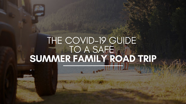 The COVID-19 Guide to a Safe Summer Family Road Trip