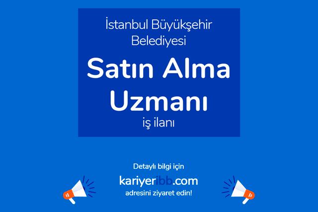 İstanbul Büyükşehir Belediyesi, ithalat ve satın alma uzmanı alacak. İBB Kariyer iş ilanı, başvuru şartları neler? Detaylar kariyeribb.com'da!
