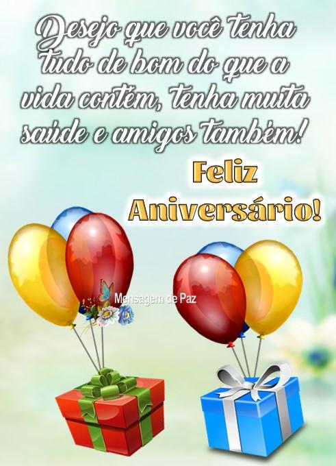 Desejo que você tenha   tudo de bom do que a   vida contém, tenha muita   saúde e amigos também!  Feliz Aniversário!