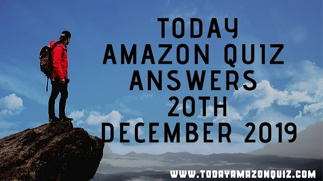 Today Amazon Quiz Answers - 20th December 2019