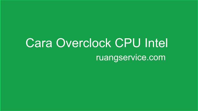 Cara overclock CPU Intel dengan mudah, cara overclock cpu, intel,
