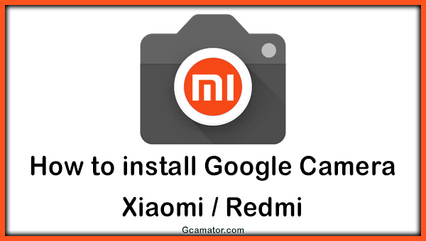 How to install Google Camera on Xiaomi Redmi