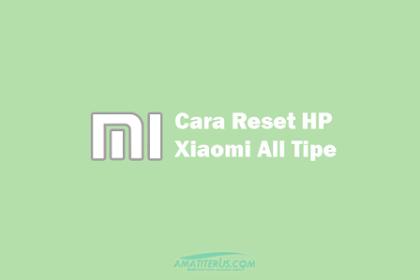 Cara Reset HP Xiaomi Semua Tipe (3, 4X, 4A, 5A, Note 7) dengan Mudah dan Lengkap