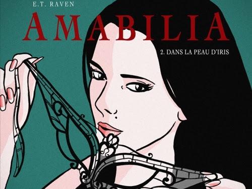 Amabilia, tome 2 : Dans la peau d'Iris de E.T. Raven
