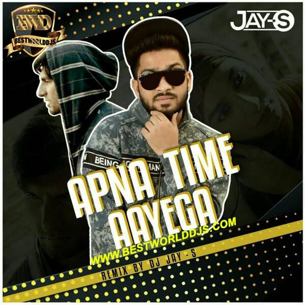 APNA TIME AAYEGA (REMIX) - DJ JAY-S