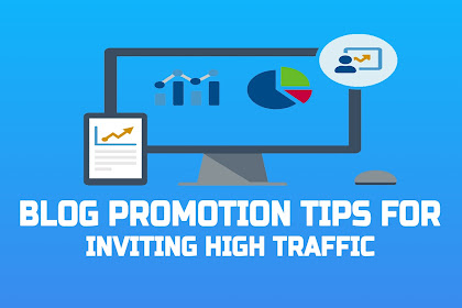 Blog Promotion Tips For Inviting High Traffic