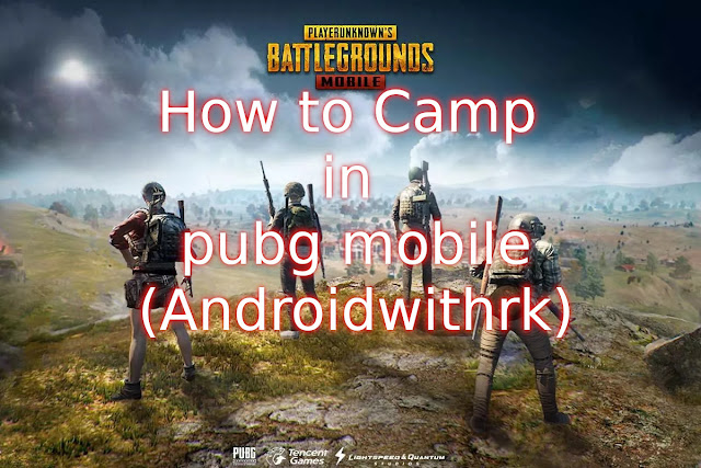 how to camp in pubg mobile-androidwithrk