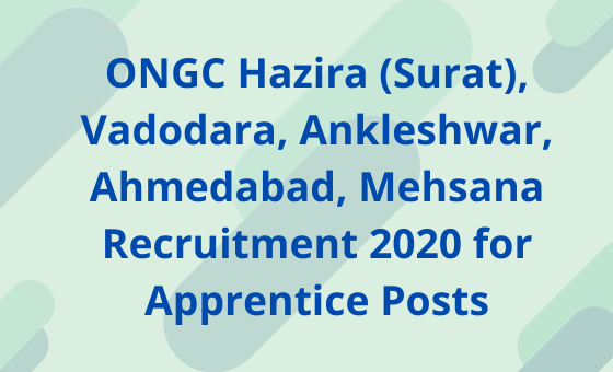 ONGC Hazira (Surat), Vadodara, Ankleshwar, Ahmedabad, Mehsana Recruitment 2020