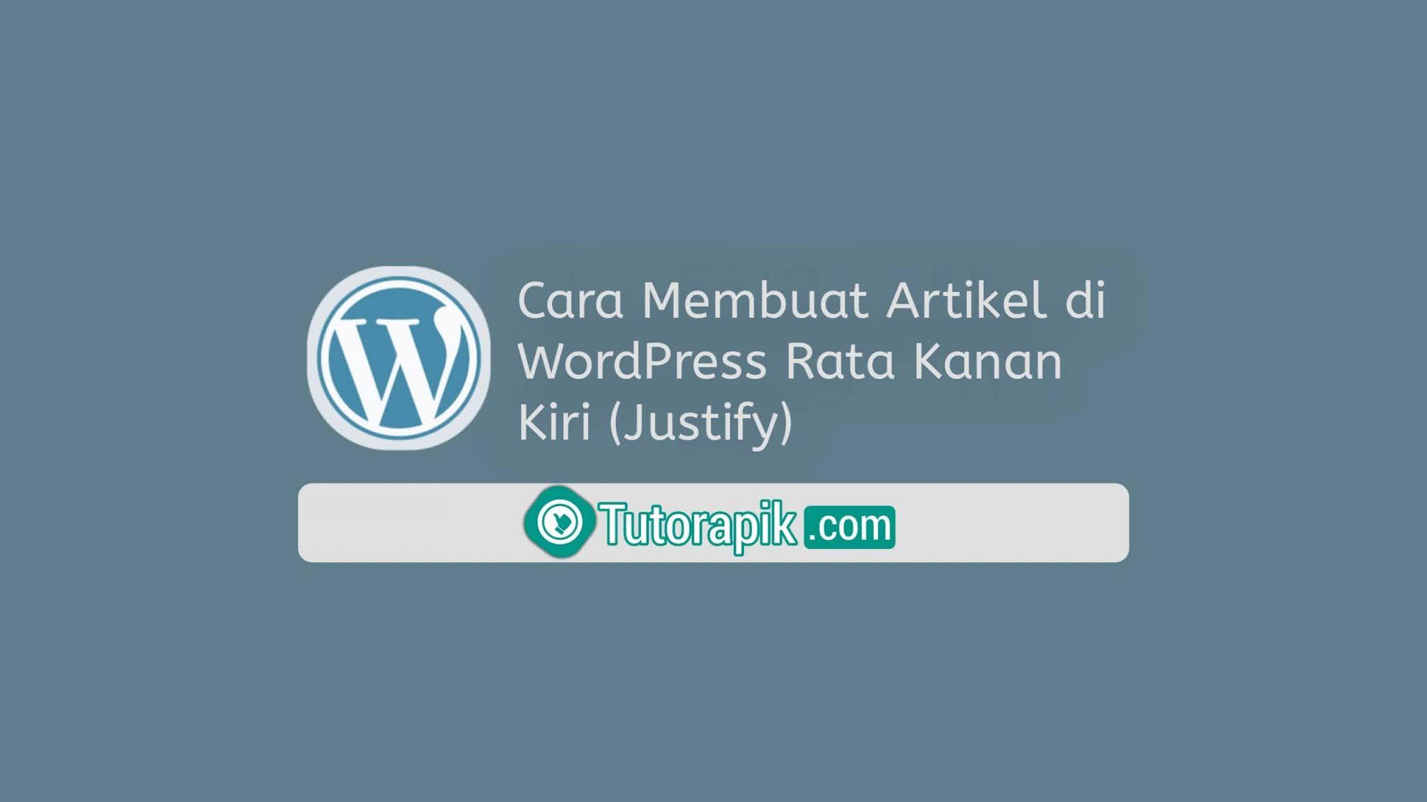 Cara Membuat Artikel di WordPress Rata Kanan-Kiri (justify)