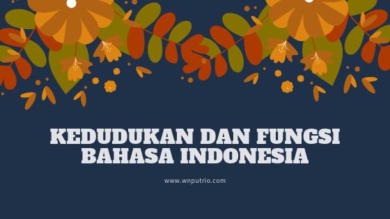 fungsi bahasa indonesia dan kedudukannya