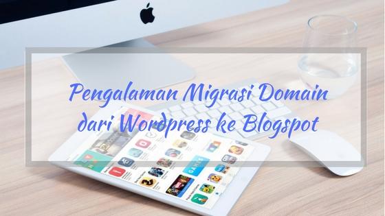Pengalaman Migrasi Domain dari Wordpress ke Blogspot