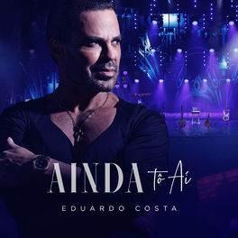 Ainda Tô Aí – Eduardo Costa