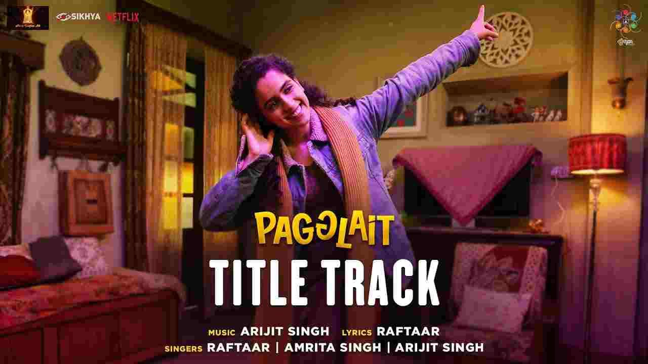 पग्ग्लैट Pagglait lyrics in Hindi Pagglait Arijit Singh x Raftaar x Amrita Singh Hindi Drama Film Song