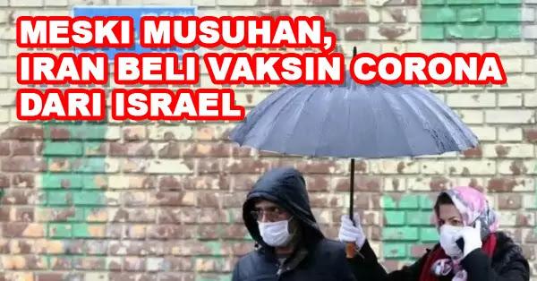 Meski Musuhan, Iran Tetap Beli Vaksin Corona Dari Israel