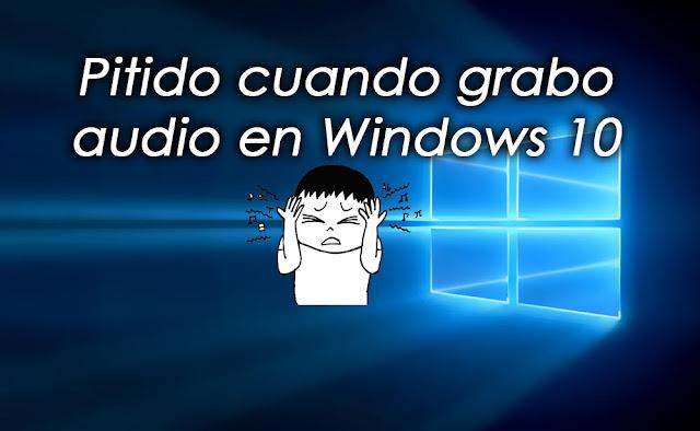 Pitido cuando grabo audio en Windows 10 - Solución - Charkleons.com