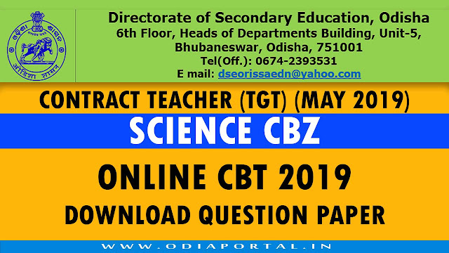 "official CBT question paper with answer key for TGT ARTS.  DSE Odisha - Contract Teacher TGT Science CBZ""Online CBT 2019"" Question Papers with Answer Key PDF, Directorate of Secondary Education, Odisha under Schools and Mass Education Department, Govt of Odisha conducted the Trained Graduate Contract Teacher (ARTS and Science PCM/CBZ) Online CBT / Exam On 30th and 31st May, 2019, merit list and result cut-off will be available soon."