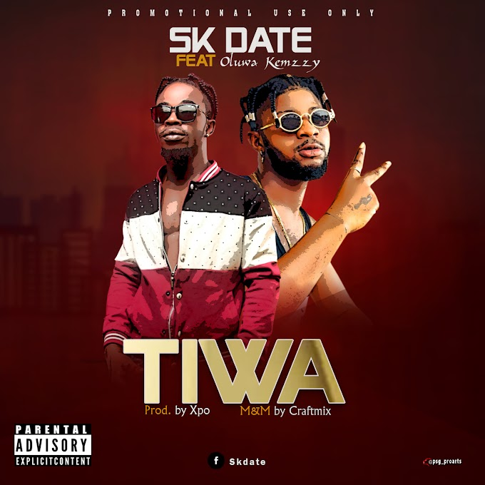 [Music] SK Date ft Oluwa Kemzzy - Tiwa.mp3