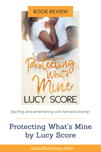 Book Review: Protecting What's Mine by Lucy Score | About That Story