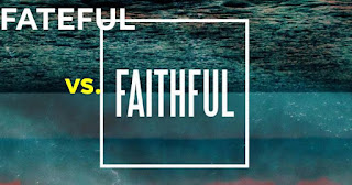 "What is the Difference between ""Faithful"" and ""Fateful""?"