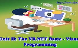 Unit II: The VB.NET Basic – Visual Programming